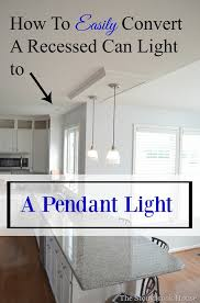 Pendant Can Light How To Easily Convert A Recessed Can Light To A Pendant Light