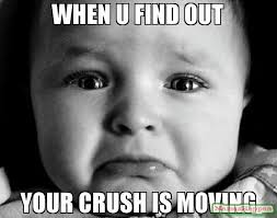 Moving Meme Pictures - when u find out your crush is moving meme sad baby 55226