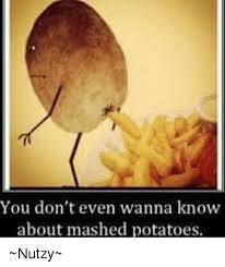Mashed Potatoes Meme - 25 best memes about mashed potatoes mashed potatoes memes