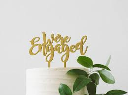 a and we re cake topper we re engaged cake topper engagement cake topper engagement