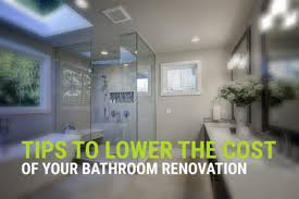 renovation tips tips to lower the cost of your bathroom renovation