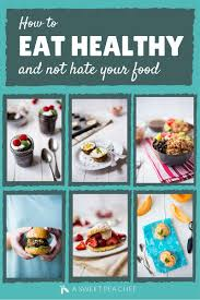 how to eat healthy and not your food u2022 a sweet pea chef