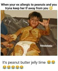 You Jelly Bro Meme - when your ex allergic to peanuts and you tryna keep her tf away from
