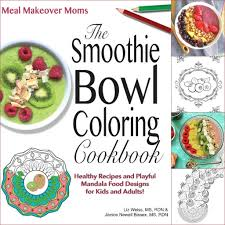 the smoothie bowl coloring cookbook now available for kids and