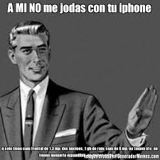 Memes De Iphone - a mi no me jodas con tu iphone q solo tiene cam frontal de 1 3 mp