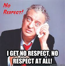 Rodney Dangerfield Memes - i get no respect no respect at all rodney dangerfield quickmeme