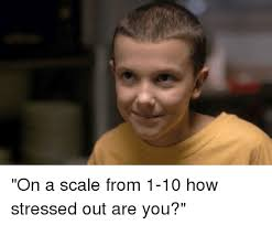Stressed Out Memes - on a scale from 1 10 how stressed out are you funny meme on me me