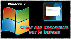 raccourci bureau windows 7 tuto windows 7 créer des raccourcis sur le bureau