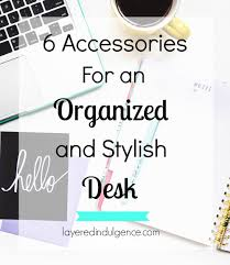 Desk Organized by 6 Desk Accessories For An Organized And Stylish Work Space