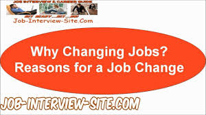 Job Resume Reason For Leaving by Reasons For Changing Jobs Why Do You Want To Change Your Job