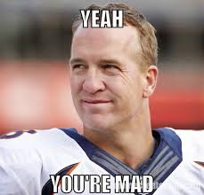 Yeah You Mad Meme - 22 meme internet yeah you re mad mad peyton broncos