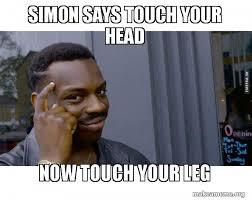 Simon Meme - simon says touch your head now touch your leg efefed make a meme