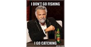 Interesting Man Meme - 12 of the greatest fishing memes of all time
