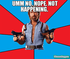 Ummm No Meme - umm no nope not happening meme chuck norris 15033 memeshappen