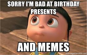 Dispicable Me Memes - sorry i m bad at birthday presents and memes despicable me sorry