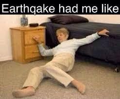 Earthquake Meme - earthquake had me like weknowmemes