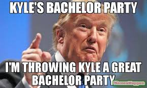 Kyle Meme - kyle s bachelor party i m throwing kyle a great bachelor party