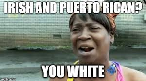 Puerto Rican Memes - aint nobody got time for that meme imgflip