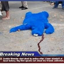 Cookie Monster Meme - breaking news we cookie monster shot dead by police after 3 hour