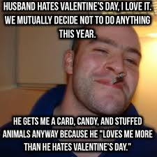 I Hate Valentines Day Meme - my valentine s day hating ggg husband everyone adviceanimals