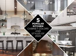 kitchen cabinet styles for 2020 5 popular kitchen cabinet colors and styles in 2020