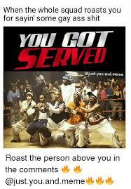 Roast Meme - 25 best memes about squad roast squad roast memes