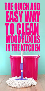 Tips To Clean Wood Kitchen by The Quick And Easy Way To Clean Wood Floors In The Kitchen The