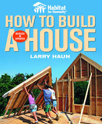 habitat for humanity how to build a house revised and updated by