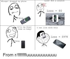 Drop Phone Meme - look not a scratch whoops dropped my phone loss 0 drop it ll