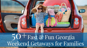 50 and weekend getaways for families in ga