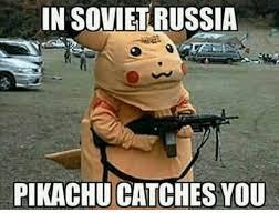 In Soviet Russia Meme - in soviet russia pikachu catches you pikachu meme on me me