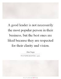 a good leader is not necessarily the most popular person in