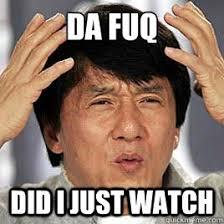 The Fuq Meme - da fuq did i just watch jackie chan what quickmeme