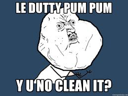 Yu No Meme Generator - le dutty pum pum y u no clean it y u no meme generator
