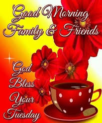 morning family and friends god bless your tuesday pictures