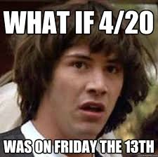 Funny Friday The 13th Meme - what if 4 20 was on friday the 13th conspiracy keanu quickmeme