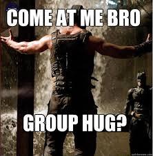 Group Hug Meme - group hug come at me bro bane come at me bro quickmeme