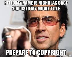 Meme Generator Copyright - hello my name is nicholas cage you used my movie title prepare to