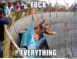 Fuck Everything Meme - fuck everything by germanboy meme center