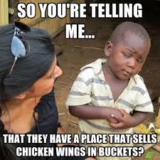Chicken Wing Meme - so you re telling me that they have a place that sells chicken