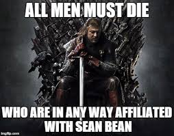 Sean Bean Meme Generator - image tagged in game of thrones sean bean imgflip