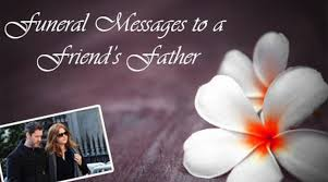 Message For Comforting A Friend Funeral Messages To A Friend U0027s Father