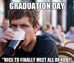 Funny Graduation Memes - nice to finally meet funny graduation day memes pics bajiroo com
