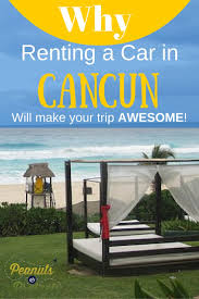 why renting a car in cancun will make your trip awesome peanuts