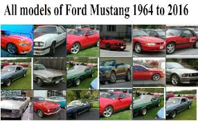 mustang all models all models of ford mustang since 1964 to 2016