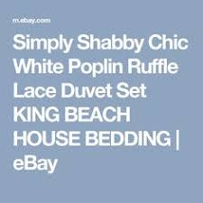 simply shabby chic white poplin ruffle lace duvet set king beach