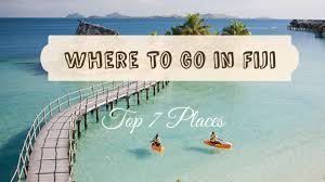 where to go in fiji top 7 places in the fiji islands