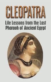 amazon com cleopatra life lessons from the last pharaoh of