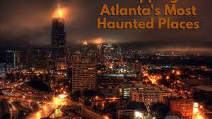 the ultimate guide to metro atl u0027s most haunted locations