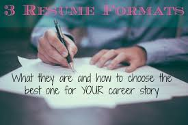 3 Types Of Resumes 3 Types Of Resume Formats And How To Choose The Best One For You